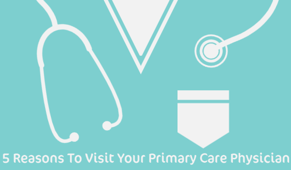 5 Reasons To Visit Your Primary Care Physician